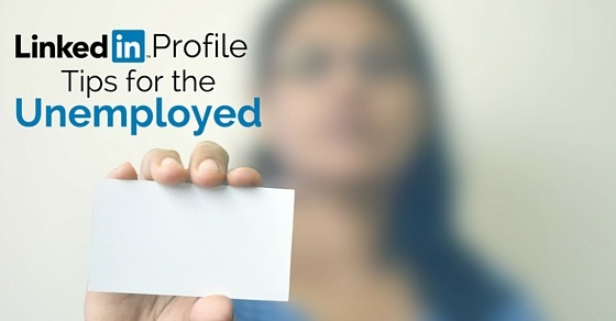 linkedin profile tips for unemployed