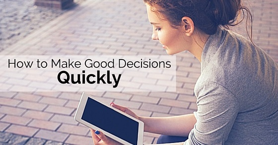 make good decisions quickly