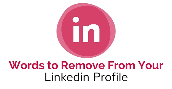 16 Meaningless Words to Remove From Your LinkedIn Profile - WiseStep