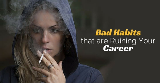 bad habits ruining career
