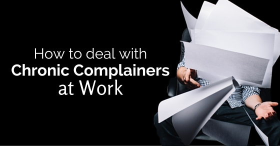 deal with chronic complainers