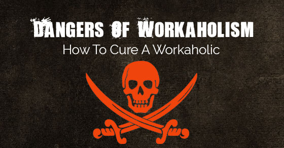 dangers of workaholism cure