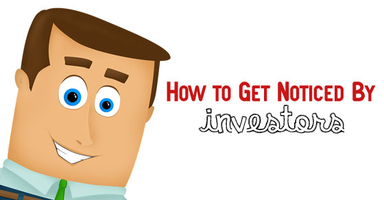 get noticed by investors
