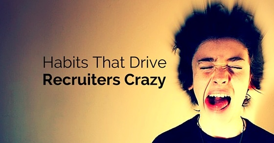 habits that drive recruiters crazy