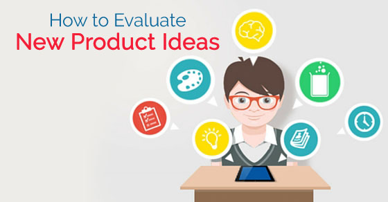 how evaluate product ideas