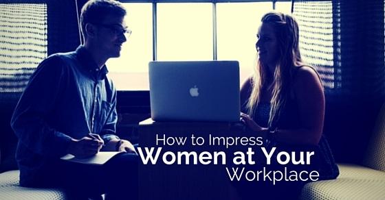 impress women at workplace