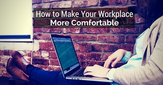 make workplace more comfortable