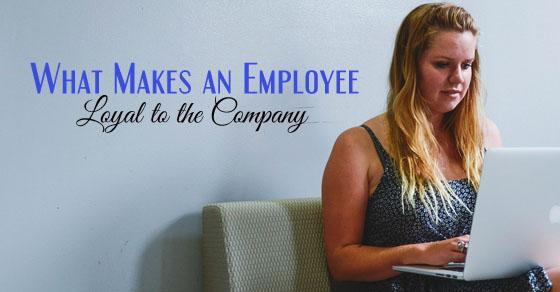 makes employee loyal to company