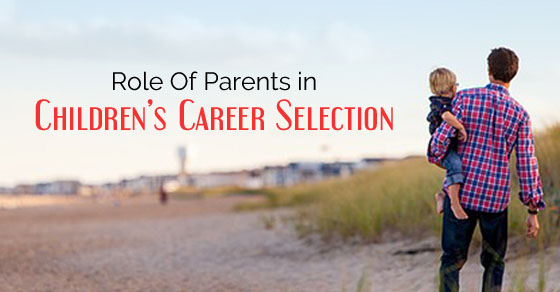 role of parents childrens career selection