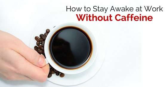 stay awake without caffeine