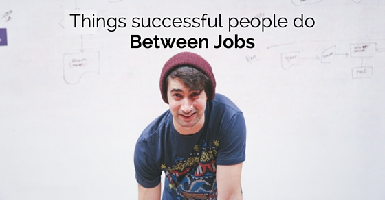 successful people between jobs