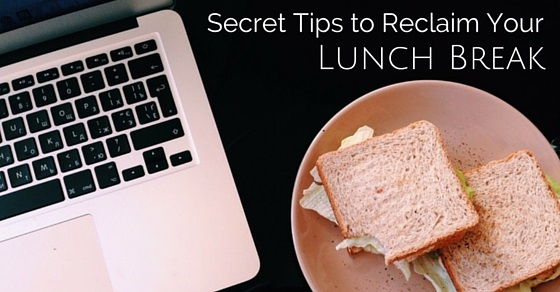 tips to reclaim your lunch break