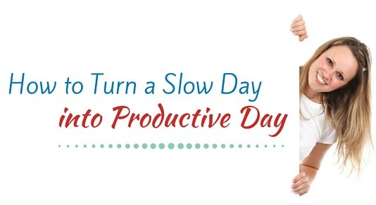 turn slow day productive