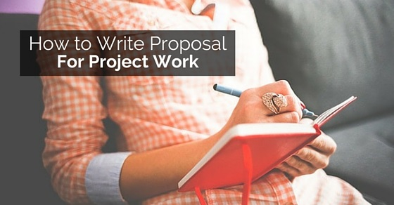 how to write a project work How to write a plan or proposal that rocks and work their way back through the activities and money write a plan with teeth in it and put your.