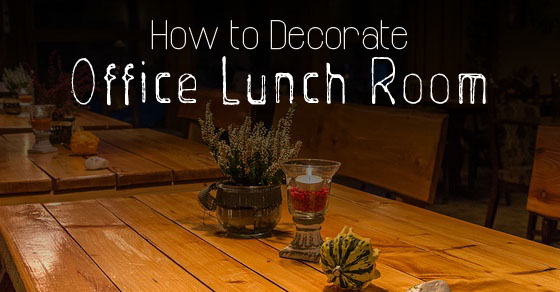 How to decorate office lunch room