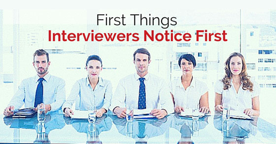 first things interviewers notice