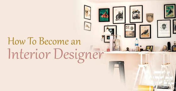 How to become an interior designer complete guide wisestep Choosing an interior designer