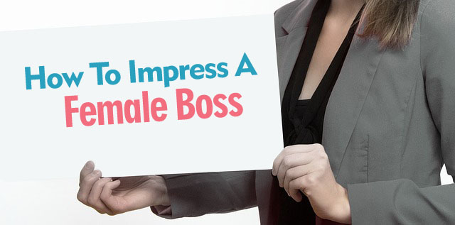 how impress female boss