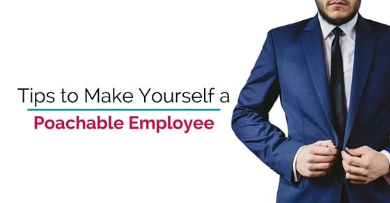 make yourself poachable employee