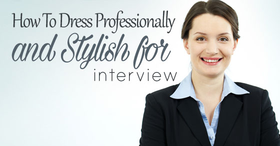 dress professionally stylish interview