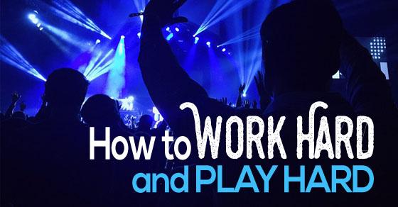 how work hard play hard