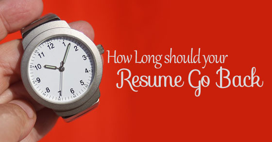 how long should your resume go back  best guide