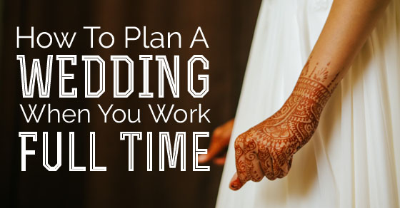 plan wedding working fulltime