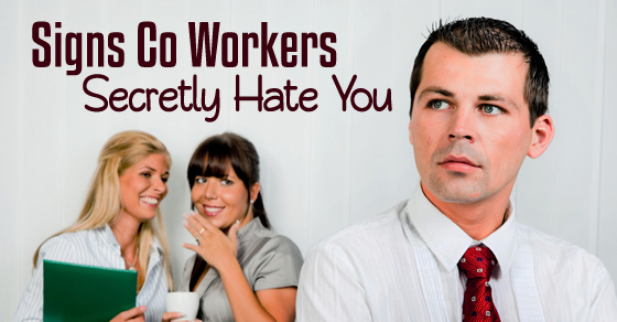 signs coworkers hate you