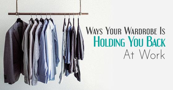 wardrobe holding you back