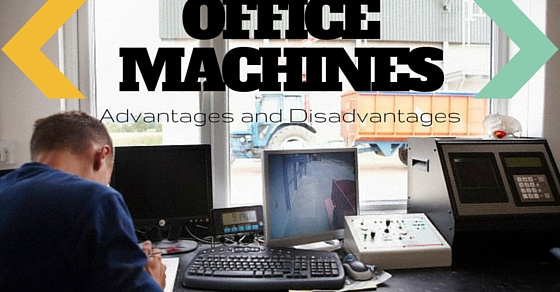 Office Machines Advantages and Disadvantages