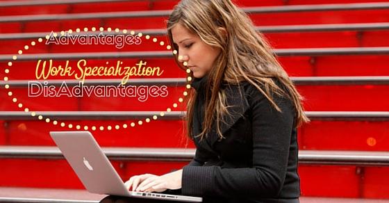 work specialization advantages disadvantages