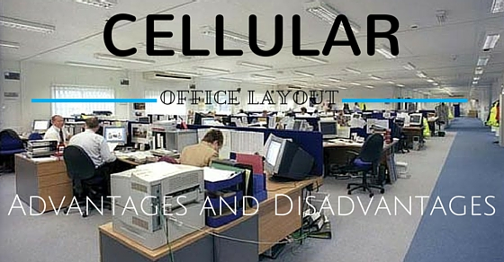 advantages and disadvantages of cellular office layout wisestep