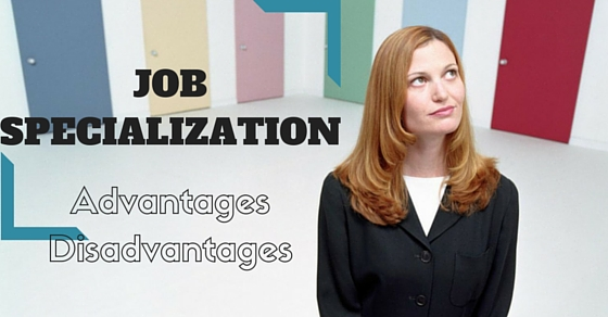 Job Specialization Advantages Disadvantages