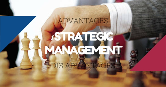 Strategic Management Advantages Disadvantages