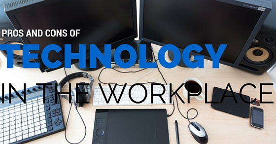 Technology Workplace Pros Cons