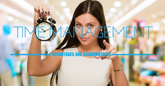 Time Management Advantages Disadvantages