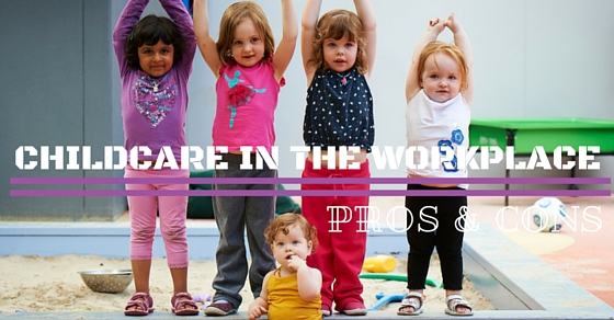 Childcare in Workplace Pros Cons