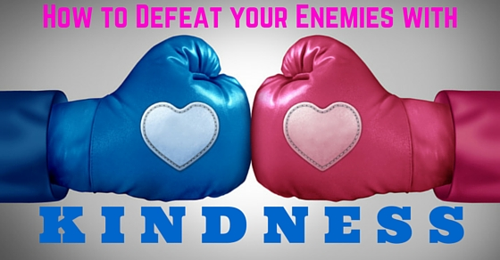 Defeat Enemies with Kindness