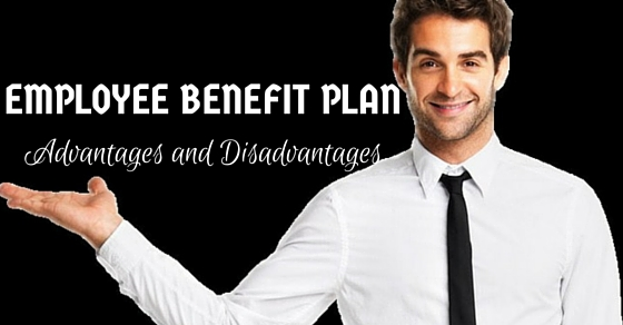 Employee Benefit Plan Advantages Disadvantages