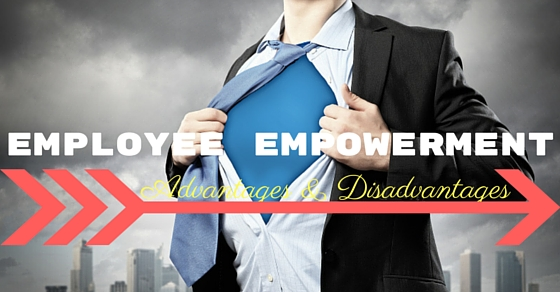 Employee Empowerment Advantages Disadvantages