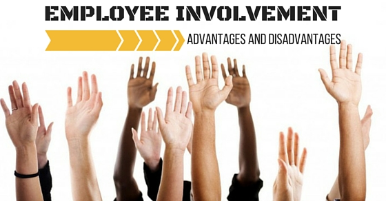 Employee Involvement Advantages Disadvantages