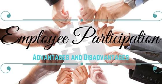 Employee Participation Advantages Disadvantages