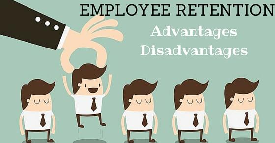 Employee Retention Advantages Disadvantages