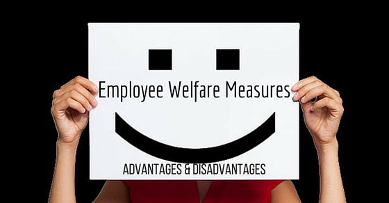 Employee Welfare Measures Advantages And Disadvantages