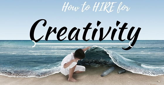 How to Hire for Creativity