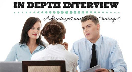 In Depth Interview Advantages Disadvantages