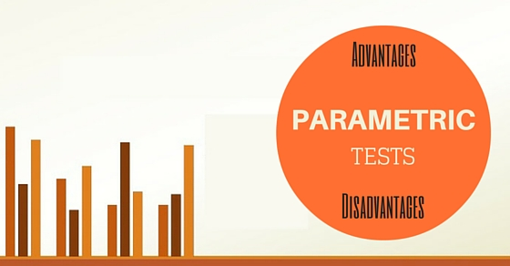 Parametric Tests Advantages Disadvantages