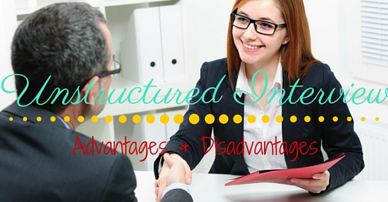 advantages and disadvantages of unstructured interview Confirm diagnoses based on an initial unstructured interview use of  tab le  61 advantages and disadvantages of structured interviews advantages of.