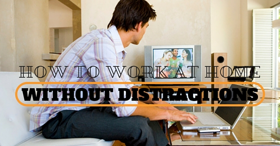 Work at Home without Distractions