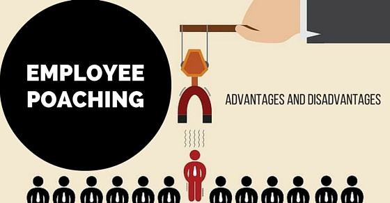 Employee Poaching Advantages Disadvantages